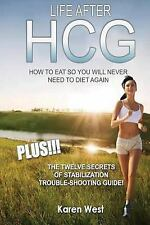 Life after HCG How to Eat So You Will Never Need to Diet Again : PLUS! the 12...