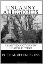 Uncanny Allegories: An Anthology of New Horror Fiction By Post Mortem Press,Jas