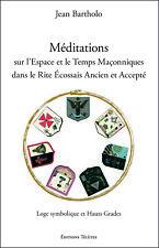 J. Bartholo Méditations sur l'Espace et le Temps dans le REAA. Franc-Maçonnerie