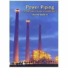 Power Piping: The Complete Guide To The Asme B31.1: By Charles IV Becht