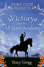 Victory and the All-Stars Academy (Pony Club Secrets, Book 8) by Stacy Gregg