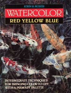 Watercolor Red Yellow Blue by John Koser BOOK Painting Craft HC Watercolour