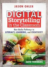 Digital Storytelling in the Classroom: New Media Pathways to Literacy BRAND NEW!