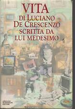 VITA DI LUCIANO DE CRESCENZO SCRITTA DA LUI MEDESIMO - 1^ EDIZ. MONDADORI 1989