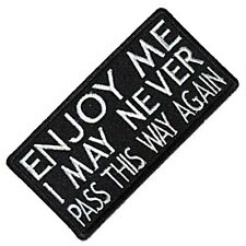Enjoy Me I May Never Pass This Way Again iron on/sew on cloth patch (cp) REDUCED
