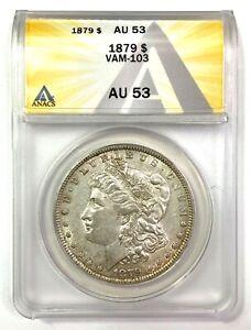 1879 Morgan Silver Dollar - VAM-103 - ANACS AU53