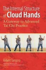The Internal Structure of Cloud Hands: A Gateway to Advanced T'ai Chi Practice,
