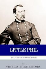 Little Phil: the Life and Career of General Philip Sheridan by Charles River...