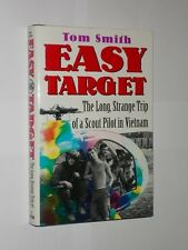 Tom Smith Easy Target The Long, Strange Trip Of A Scout Pilot In Vietnam. 1996.