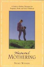 Natural Mothering: A Guide to Holistic Therapies for Pregnancy, Birth, and Early