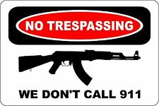 "Metal Sign No Trespassing We Don't Call 911 AK-47 8"" x 12"" Aluminum S142"