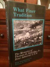 What Finer Tradition: The Memoirs of Thomas O. Selfridge, Jr., Rear Admiral, USN