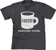 Coffee Because Crack Is Illegal Funny Saying Humor Caffeine Joke Meme Mens Tee
