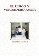 El Unico y Verdadero Amor by Omar Ali Caldela (2014, Hardcover)