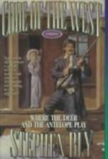 Where the Deer and the Antelope Play (Code of the West, Book 3) by Stephen Bly