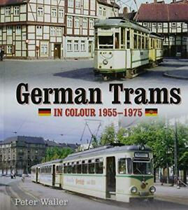 German Trams in Colour 1955-1975 by Peter Waller, NEW Book, FREE & FAST Delivery