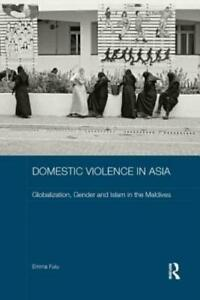 Domestic Violence In Asia: Globalization, Gender And Islam In The Maldives
