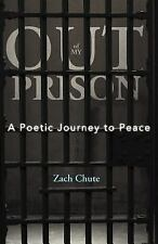 Out of My Prison : A Poetic Journey to Peace by Zach Chute (2011, Paperback)
