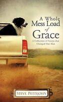 NEW A Whole Mess Load of Grace by Steve Pettijohn