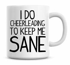 Funny Coffee Mug I Do Cheer leading To Keep Me Sane Coffee/Tea Mug Present 770