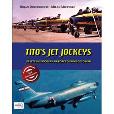 Tito's Jet Jockeys - US Jets in Yugoslav Air Force during Cold War