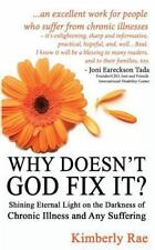 Why Doesn't God Fix It?: Shining Eternal Light on the Darkness of Chronic...