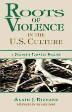 Roots of Violence in the U.S. Culture: A Diagnosis Towards Healing, Richard, Ala
