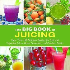 The Big Book of Juicing : More Than 150 Delicious Recipes for Fruit and...