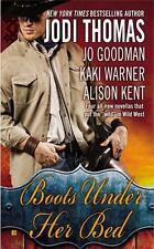 Boots under Her Bed by Jodi Thomas, Jo Goodman, Alison Kent and Kaki Warner...