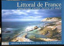 LITTORAL DE FRANCE  émotion entre terre et mer ..BEAU LIVRE DE PHOTOS .relié