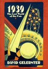 1939 : The Lost World of the Fair by David Gelertner (1995, Hardcover)
