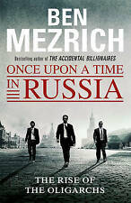 Very Good, Once Upon a Time in Russia: The Rise of the Oligarchs and the Greates