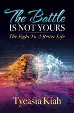 The Battle Is Not Yours: The Fight to a Better Life (Paperback or Softback)