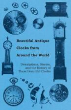 Beautiful Antique Clocks From Around The World - Descriptions, Stories, And T...