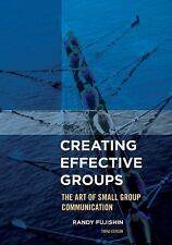 Creating Effective Groups : The Art of Small Group Communication by Randy...