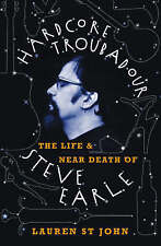 Hardcore Troubadour: The Life and Near Death of Steve Earle by Lauren St. John …