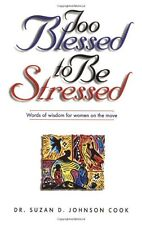 Too Blessed to Be Stressed Words of Wisdom for Women on the Move by Suzan D. Joh