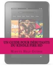 Un Guide Pour d�butants du Kindle Fire HD by Minute Help Guides Staff (2012,...