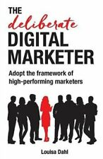 The Deliberate Digital Marketer: Adopt the fram, Dahl, Louisa,,