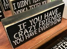 Crazy Friends wood Sign 3.5X8 inches, Made In Usa