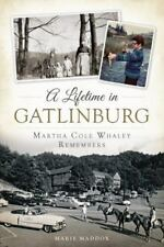 A Lifetime in Gatlinburg: Martha Cole Whaley Remembers by Maddox, Marie