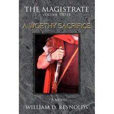 Volume Three a Worthy Sacrifice: By William D Reynolds