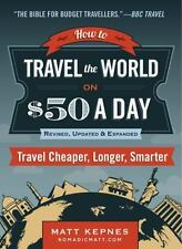 How to Travel the World on $50 a Day: Revised: Travel Cheaper, Longer, Smarter (