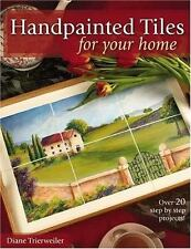 Hand painted Tiles for Your Home by Diane Trierweiler (2005, Paperback)
