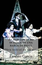 Al Horizonte No Se Llega en una Barca de Papel by Ernesto Garcia (2015,...