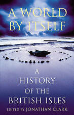 A World by Itself: A History of the British Isles,Clark, Jonathan,New Book mon00