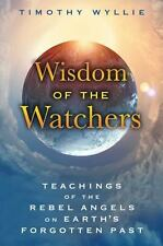Excellent, Wisdom of the Watchers: Teachings of the Rebel Angels on Earth's Forg
