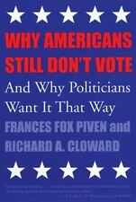 Why Americans Still Don't Vote: And Why Politicians Want It That Way New Democr