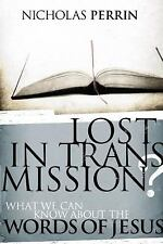 Lost in Transmission? : What We Can Know about the Words of Jesus by Nicholas...