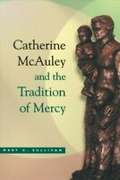 Catherine McAuley and the Tradition of Mercy, Paperback by Sullivan, Mary C.,...